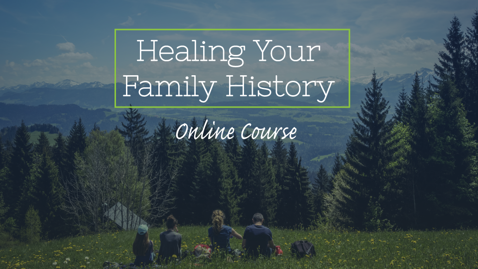 Healing Your Family History Course
